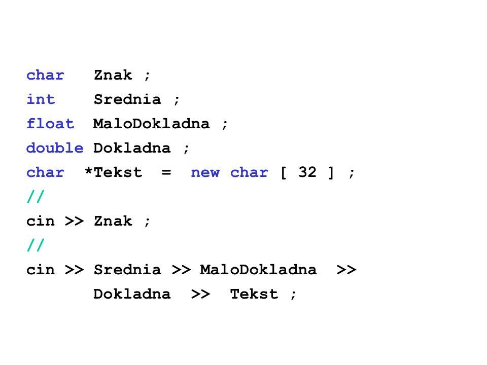 char Znak ; int Srednia ; float MaloDokladna ; double Dokladna ; char *Tekst = new char [ 32 ] ;
